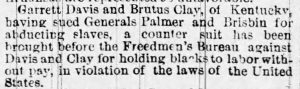 Newspaper clipping from 1865 reporting that Garrett Davis and Brutus Clay were holding onto their former slaves without paying, something that was now illegal according to federal law.
