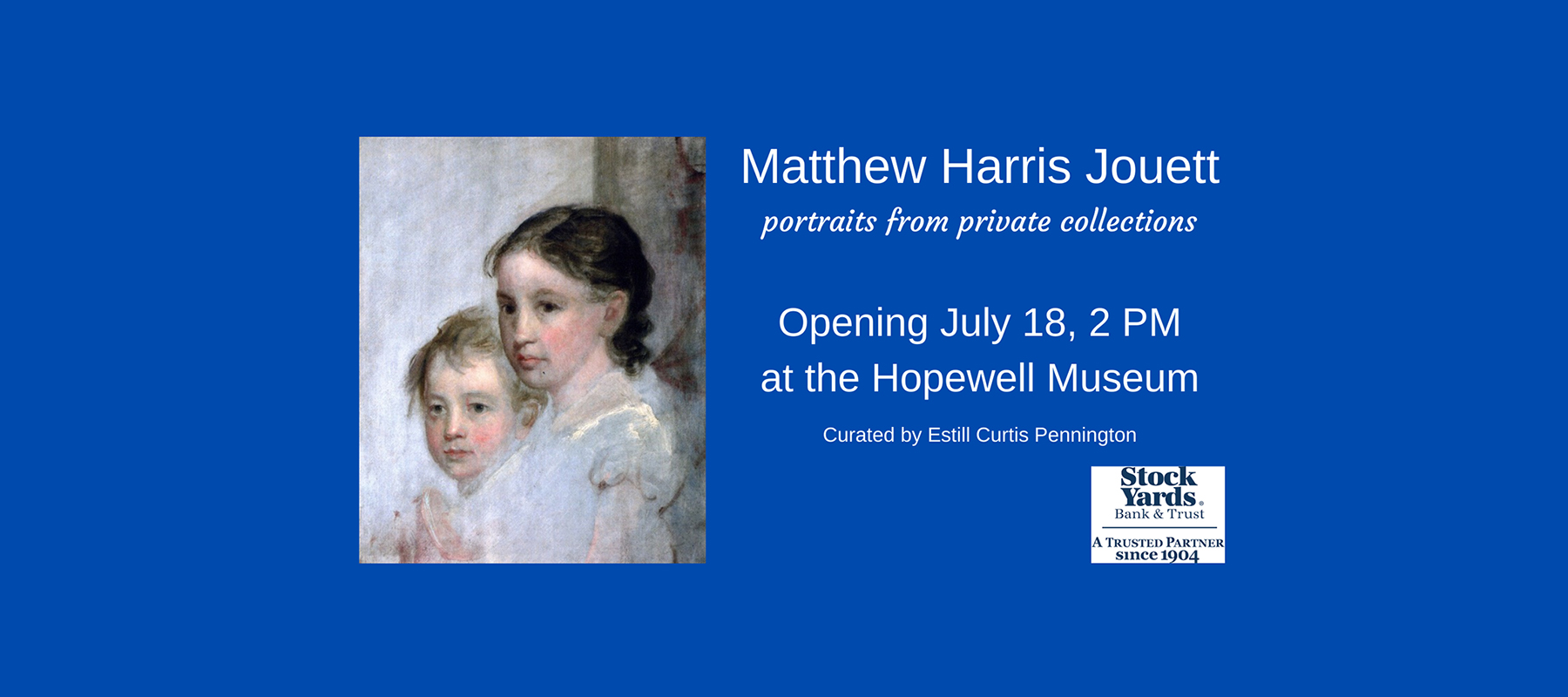 Matthew Harris Jouett: portraits from private collections, opening July 18, 2 p.m. at the Hopewell Museum. Curated by Estill Curtis Pennington and sponsored by Stock Yards Bank & Trust