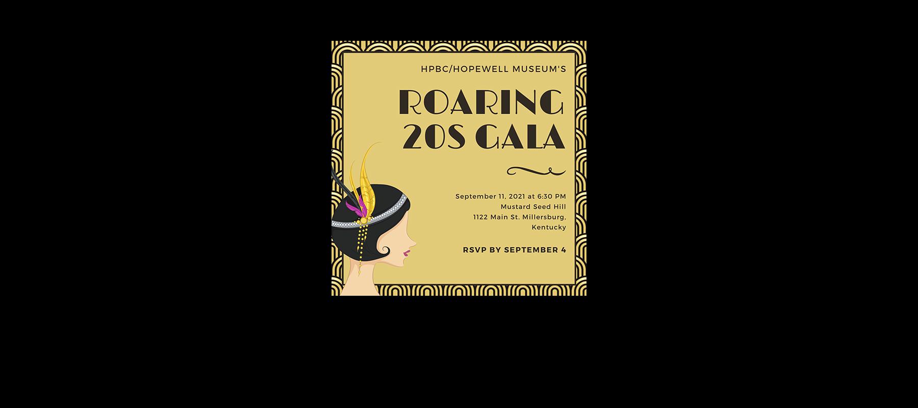 HPBC/Hopewell Museum Roaring 20s Gala September 11, 2021 at 6:30 p.m. Mustard Seed Hill 1122 Main Street Millersburg Kentucky RSVP by Septmeber 4